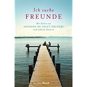 Ich suche Freunde: Mit Texten von Antoine de Saint-Exupéry und anderen Autoren