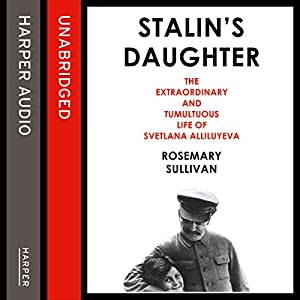 Stalin's Daughter: The Extraordinary and Tumultuous Life of Svetlana Alliluyeva Audiobook
