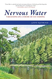 Nervous Water: Variations on a Theme of Fly Fishing from Skyhorse Publishing