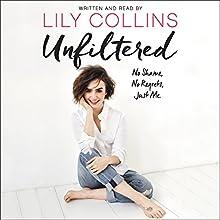 Unfiltered: No Shame, No Regrets, Just Me | Livre audio Auteur(s) : Lily Collins Narrateur(s) : Lily Collins