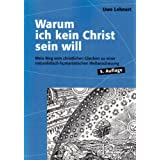 Warum ich kein Christ sein will - Mein Weg vom christlichen Glauben zu einer naturalistisch-humanistischen Weltanschauungvon &#34;Uwe Lehnert&#34;