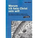 """Warum ich kein Christ sein will - Mein Weg vom christlichen Glauben zu einer naturalistisch-humanistischen Weltanschauungvon """"Uwe Lehnert"""""""