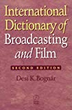 img - for [ International Dictionary of Broadcasting and Film (Revised) [ INTERNATIONAL DICTIONARY OF BROADCASTING AND FILM (REVISED) BY Bognar, Desi K. ( Author ) Jan-03-2000[ INTERNATIONAL DICTIONARY OF BROADCASTING AND FILM (REVISED) [ INTERNATIONAL DICTIONARY OF BROADCASTING AND FILM (REVISED) BY BOGNAR, DESI K. ( AUTHOR ) JAN-03-2000 ] By Bognar, Desi K. ( Author )Jan-03-2000 Paperback By Bognar, Desi K. ( Author ) Paperback 1999 ] book / textbook / text book