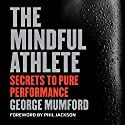 The Mindful Athlete: Secrets to Pure Performance Hörbuch von George Mumford, Phil Jackson - foreword Gesprochen von: J. D. Jackson