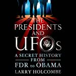 The Presidents and UFOs: A Secret History from FDR to Obama | Larry Holcombe