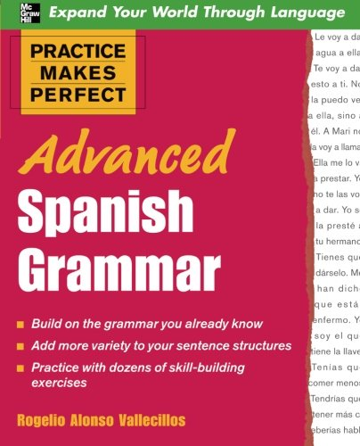 Practice Makes Perfect: Advanced Spanish Grammar, by Rogelio Vallecillos