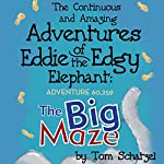 The Continuous and Amazing Adventures of Eddie the Edgy Elephant: Adventure 60,259: The Big Maze | Tom Schatzel