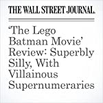 'The Lego Batman Movie' Review: Superbly Silly, With Villainous Supernumeraries | Joe Morgenstern