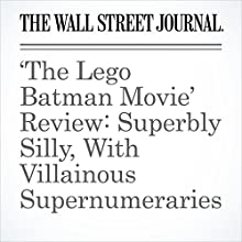 'The Lego Batman Movie' Review: Superbly Silly, With Villainous Supernumeraries Other by Joe Morgenstern Narrated by Paul Ryden