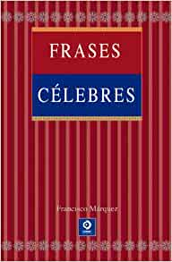 Amazon.com: Frases célebres (Spanish Edition) (9788497941754): Francisco Márquez: Books