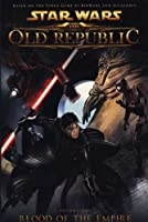 Star Wars: Blood of the Empire v. 1: The Old Republic (Star Wars the Old Republic 1)