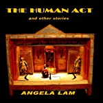 The Human Act and Other Stories | Angela Lam