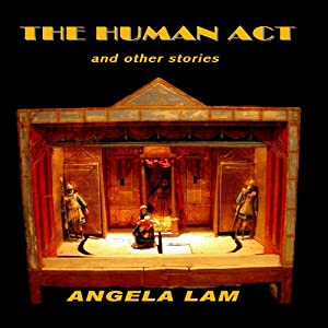 The Human Act and Other Stories | [Angela Lam]