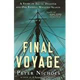 Final Voyage: A Story of Arctic Disaster and One Fateful Whaling Season ~ Peter Nichols