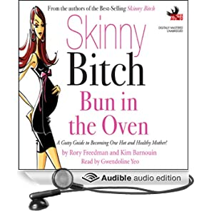 Skinny Bitch: Bun in the Oven: A Gutsy Guide to Becoming One Hot and Healthy Mother!