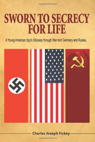 Sworn to Secrecy - For Life: A Young American Spy's Odyssey Through War-Torn Germany and Russia
