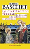 La civilisation f�odale : De l'an mil � la colonisation de l'Am�rique