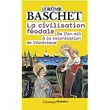 La civilisation f�odale : De l'an mil � la colonisation de l'Am�riquepar J�r�me Baschet