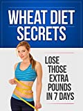 Wheat Diet Secrets: Lose Those Extra Pounds in 7 Days (Paleo Diet, Dash Diet, Mediterranean Diet, Paleo Cookbook, Clean Eating, Cocunot Oil, Mediterranean Diet Cookbook, Gluten Free)