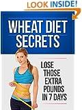 Wheat Diet Secrets: Lose Those Extra Pounds in 7 Days (Paleo Diet, Dash Diet, Mediterranean Diet, Paleo Cookbook, Clean Eating, Cocunot Oil, Mediterranean Diet Cookbook, Gluten Free)