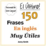 El Último! 150 Frases En Inglés Muy Útiles [The Ultimate! 150 Very Useful English Phrases] | Jenny Smith