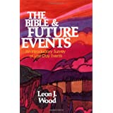 BIBLE AND FUTURE EVENTS THE: An Introductory Survey of Last-day Eventsby WOOD LEON