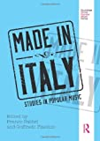 Made in Italy: Studies in Popular Music (Routledge Global Popular Music Series)