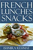 Tested and Proven to Be Top 30 Nutritious & Delicious French Lunches & Snacks Recipes Youll Ever Eat