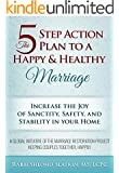 Marriage Mastery: The Five Step Action Plan to a Happy & Healthy Marriage: Increase the Joy of Sanctity, Safety, and Stability in Your Home