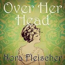 Over Her Head (       UNABRIDGED) by Nora Fleischer Narrated by Anna Starr