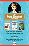 The Erma Bombeck Collection: If Life Is a Bowl of Cherries, What Am I Doing in the Pits?, Motherhood, and The Grass Is Always Greener Over the Septic Tank by Erma Bombeck