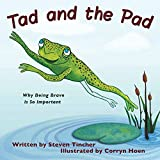Tad and the Pad: Why Being Brave Is So Important
