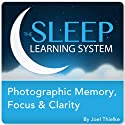 Photographic Memory, Focus & Clarity, Guided Meditation and Affirmations (The Sleep Learning System)  by Joel Thielke Narrated by Joel Thielke