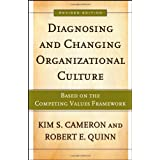 Diagnosing and Changing Organizational Culture: Based on the Competing Values Frameworkby Kim S. Cameron