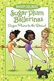 Sugar Plum Ballerinas: Sugar Plums to the Rescue! (Sugar Plum Ballerinas (Quality))