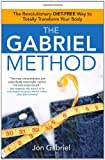 The Gabriel Method: The Revolutionary DIET-FREE Way to Totally Transform Your Body [Paperback]