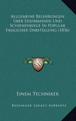 Allgemeine Belehrungen Uber Eisenbahnen Und Schienenwege in Popular Fasslicher Darstellung (1836)