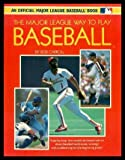 MAJOR LEAGUE: THE MAJOR LEAGUE WAY TO PLAY BASEBALL (PAPERBACK) (An Official Major League Baseball Book) (0671704419) by Carroll