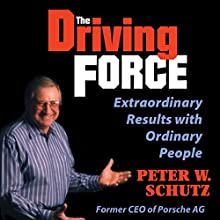 The Driving Force: Extraordinary Results with Ordinary People (       UNABRIDGED) by Peter W. Schutz Narrated by Peter W. Schutz