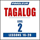 Pimsleur Tagalog Level 2 Lessons 16-20: Learn to Speak and Understand Tagalog with Pimsleur Language Programs Hörbuch von  Pimsleur Gesprochen von:  Pimsleur