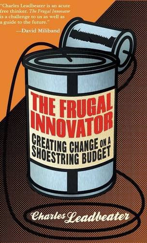The Frugal Innovator: Creating Change on a Shoestring Budget