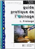 Guide pratique de l'Usinage : Tome 1, Fraisage