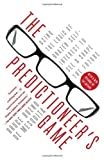 The Predictioneer&#8217;s Game: Using the Logic of Brazen Self-Interest to See and Shape the Future