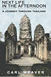 img - for Next Life in the Afternoon: A Journey Through Thailand book / textbook / text book