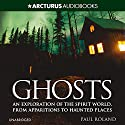 Ghosts: An Exploration of the Spirit World, from Apparitions to Haunted Places Audiobook by Paul Roland Narrated by Russell Bentley