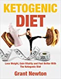 Ketogenic Diet: Ketogenic Diet for Beginners - Lose Weight, Gain Vitality and Feel Better With The Ketogenic Diet! (Ketogenic Diet For Weight Loss Book 1)