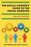 The Social Worker's Guide to the Social Sciences: The Key Concepts (0335245714) by Pierson, John