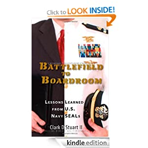 Battlefield to Boardroom: Lessons Learned from U.S. Navy Seals Clark D Stuart II