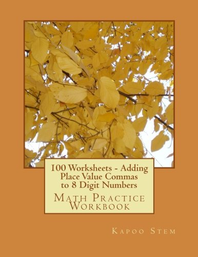100 Worksheets - Adding Place Value Commas to 8 Digit Numbers: Math Practice Workbook: Volume 5 (100 Days Math Placing Comma Series)