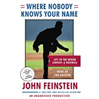Where Nobody Knows Your Name: Life In the Minor Leagues of Baseball (       UNABRIDGED) by John Feinstein Narrated by John Feinstein